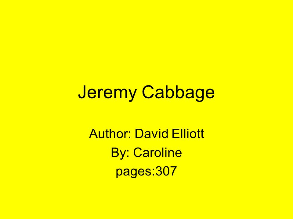 Jeremy Cabbage Author: David Elliott By: Caroline pages:307