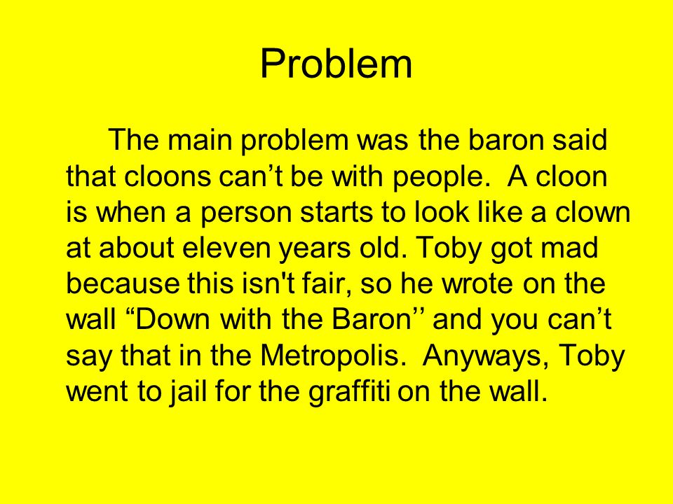 Problem The main problem was the baron said that cloons can't be with people.