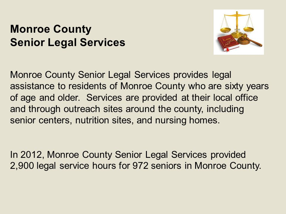 Monroe County Senior Legal Services Monroe County Senior Legal Services provides legal assistance to residents of Monroe County who are sixty years of age and older.