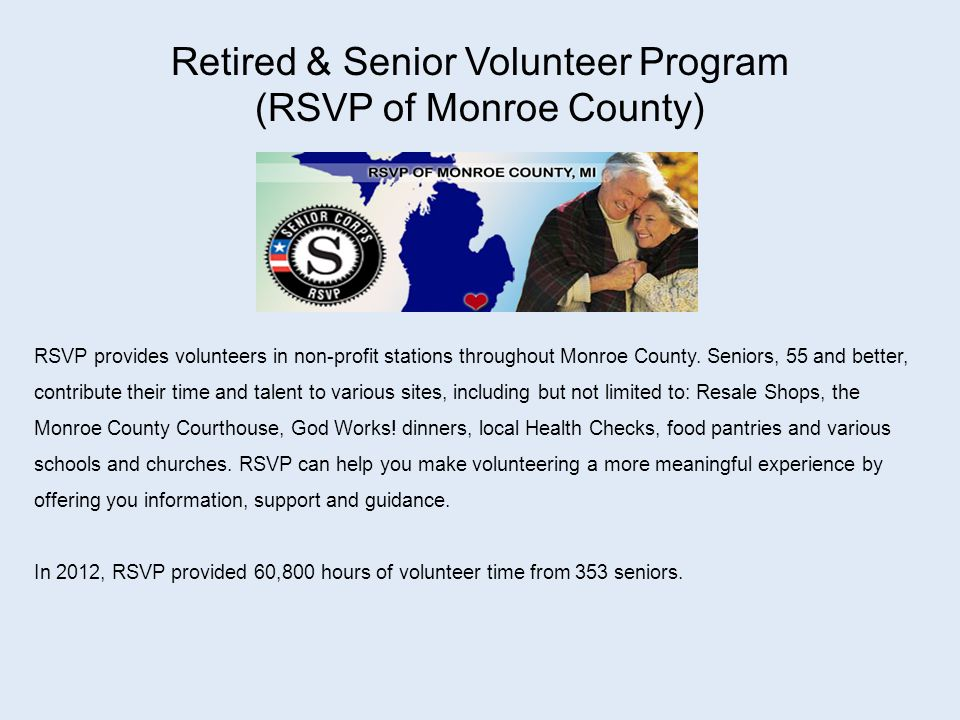 Retired & Senior Volunteer Program (RSVP of Monroe County) RSVP provides volunteers in non-profit stations throughout Monroe County.