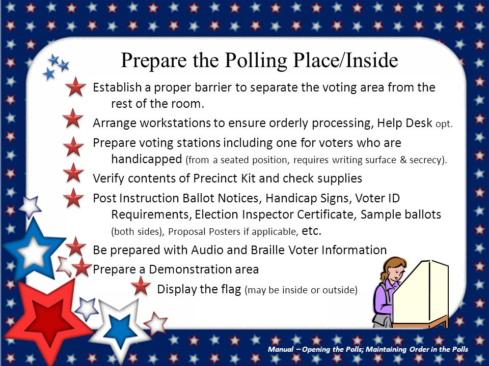 Assisting Voters A voter who is blind, disabled, or unable to read or write may be assisted by a person of their choice regardless of their age or eligibility to vote.