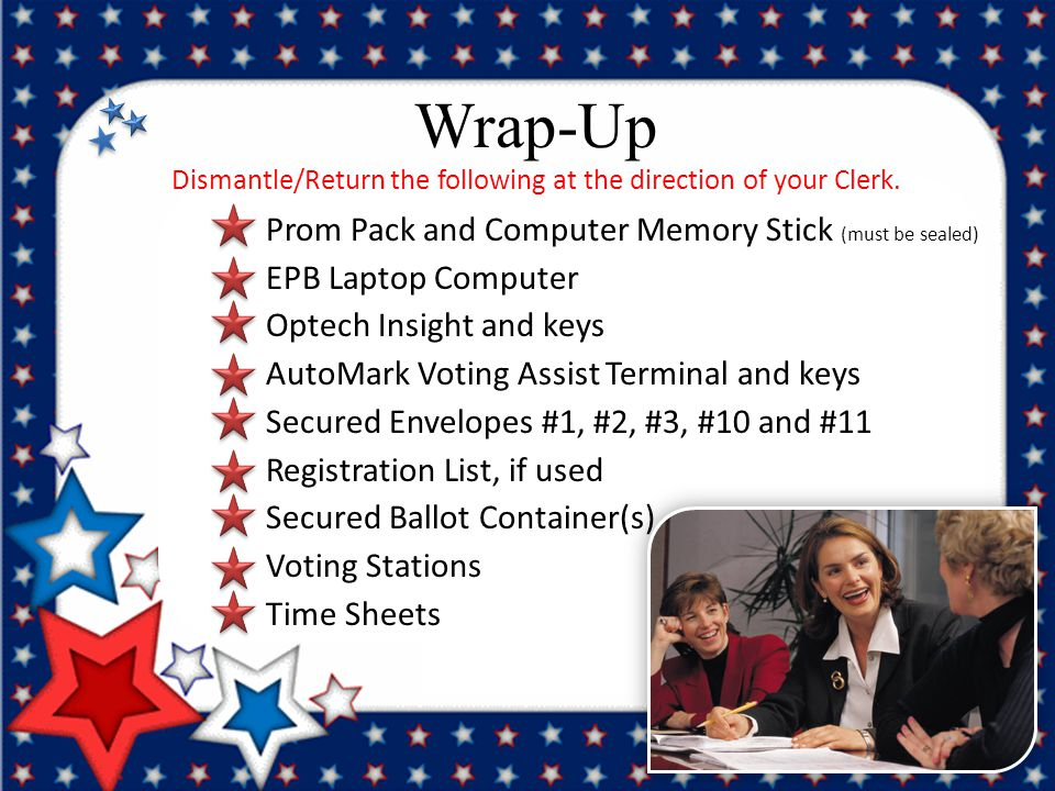 Wrap-Up Dismantle/Return the following at the direction of your Clerk.