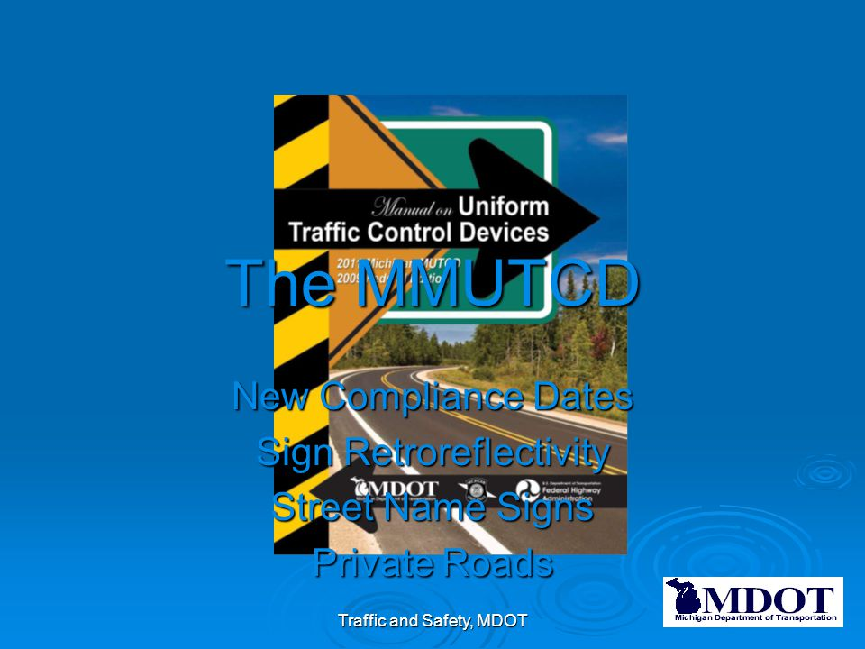 MMUTCD Adoption Date  For Michigan a new manual had to be in place by January 15, 2012  Manual addresses: Unique items in MVC Unique items in MVC Unique items in Michigan Unique items in Michigan  Effective December 1, 2011