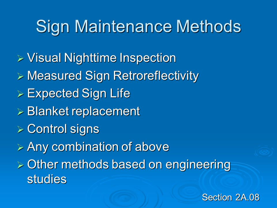 Section 2A.08 Sign Maintenance Methods  Visual Nighttime Inspection  Measured Sign Retroreflectivity  Expected Sign Life  Blanket replacement  Co