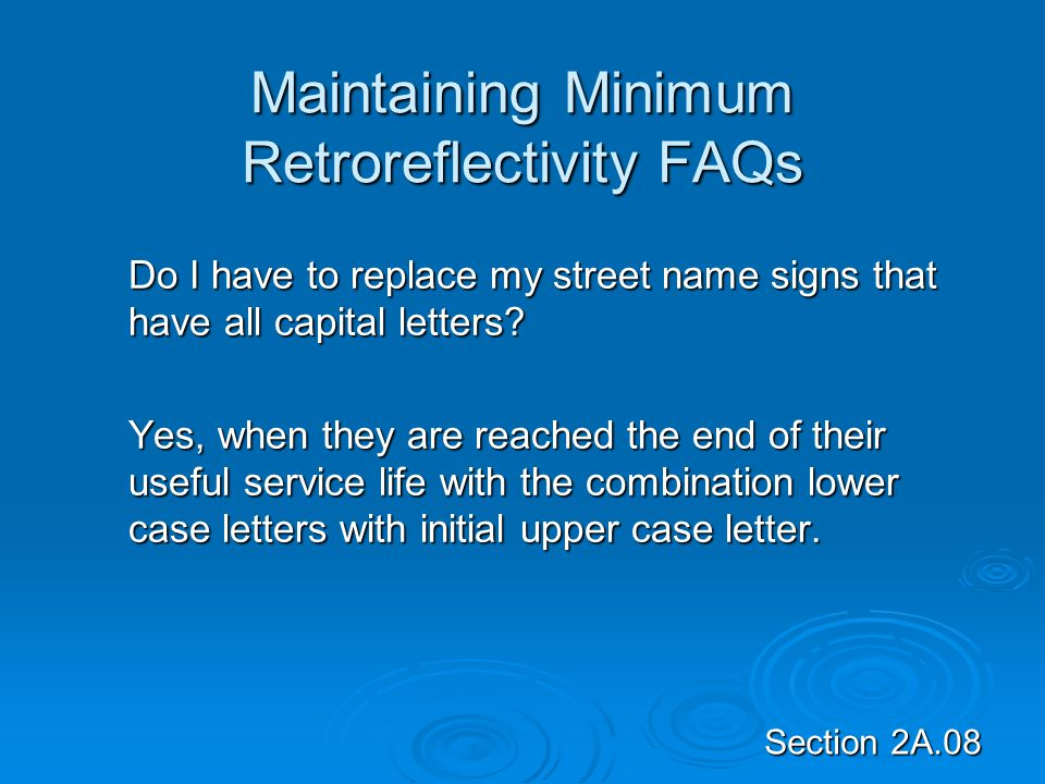Section 2A.08 Maintaining Minimum Retroreflectivity FAQs Do I have to replace my street name signs that have all capital letters? Yes, when they are r
