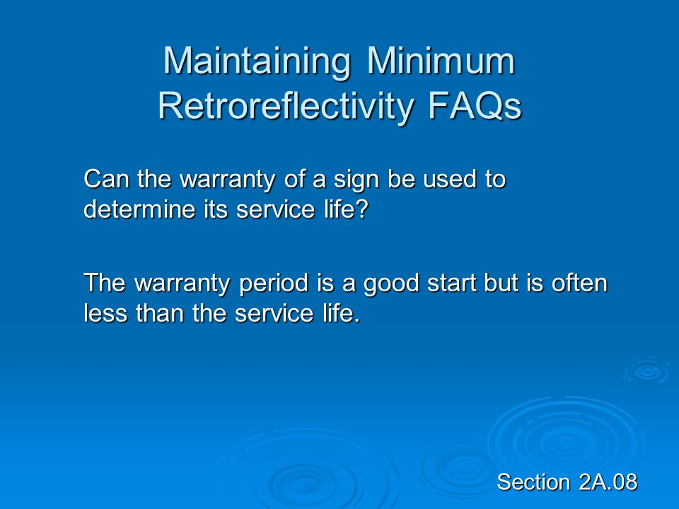 Section 2A.08 Maintaining Minimum Retroreflectivity FAQs Can the warranty of a sign be used to determine its service life? The warranty period is a go