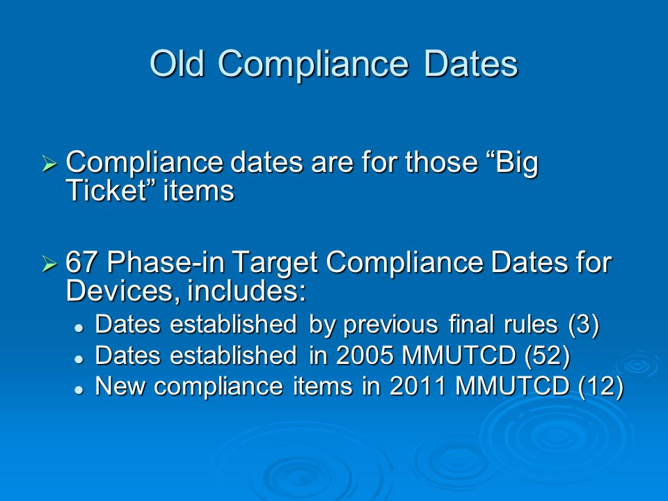 Items with No Specific Compliance Date  New or reconstructed devices installed shall be in compliance with State MUTCD  Federal-aid projects require devices to be in conformance to MUTCD  Upgrade non-compliant devices as part of systematic upgrade