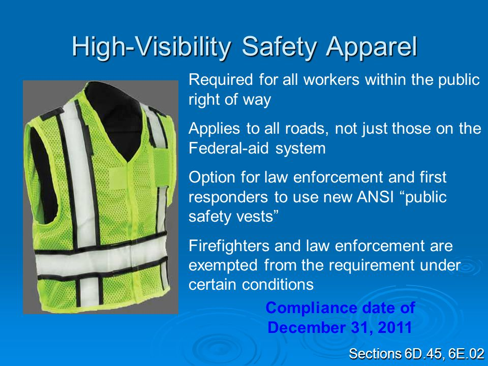 High-Visibility Safety Apparel Required for all workers within the public right of way Applies to all roads, not just those on the Federal-aid system