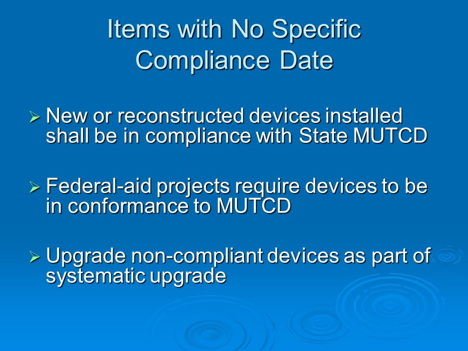 Compliance Option Option for agencies to establish policies: replace with compliant device; replace with compliant device;or replace in kind under some conditions replace in kind under some conditions Replacement of damaged, missing, or no longer serviceable non-compliant device: