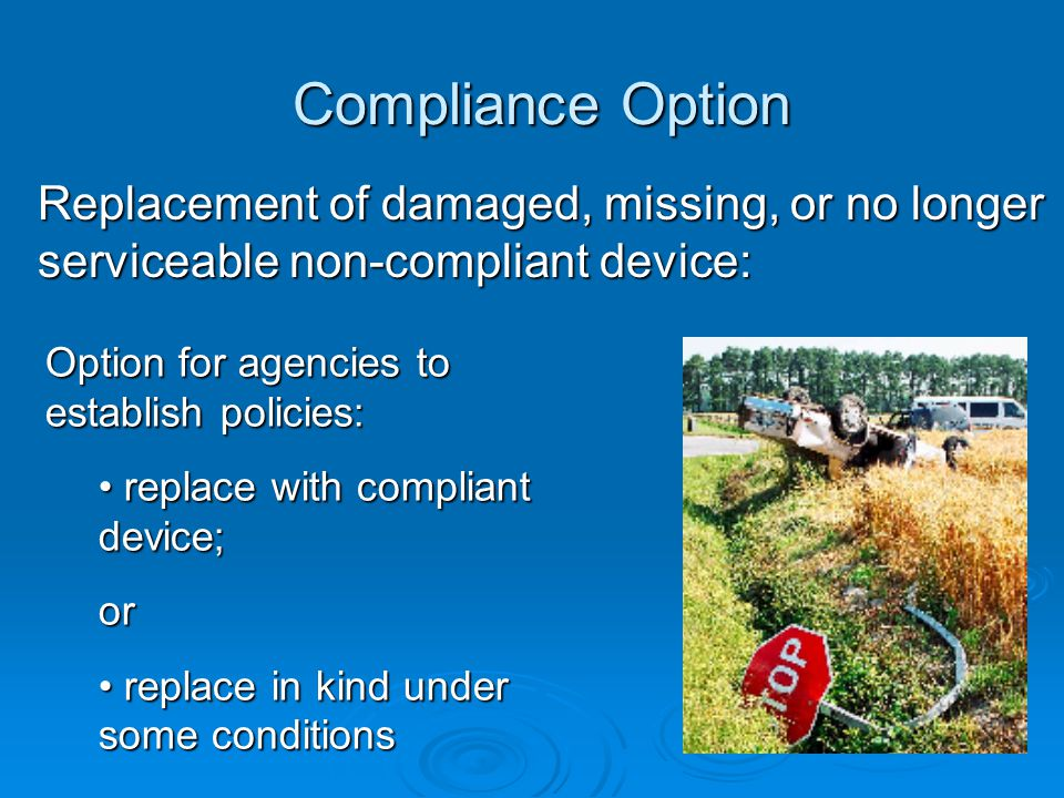 Compliance Option Option for agencies to establish policies: replace with compliant device; replace with compliant device;or replace in kind under som
