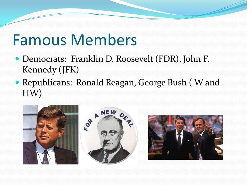 Famous Members Democrats: Franklin D. Roosevelt (FDR), John F.