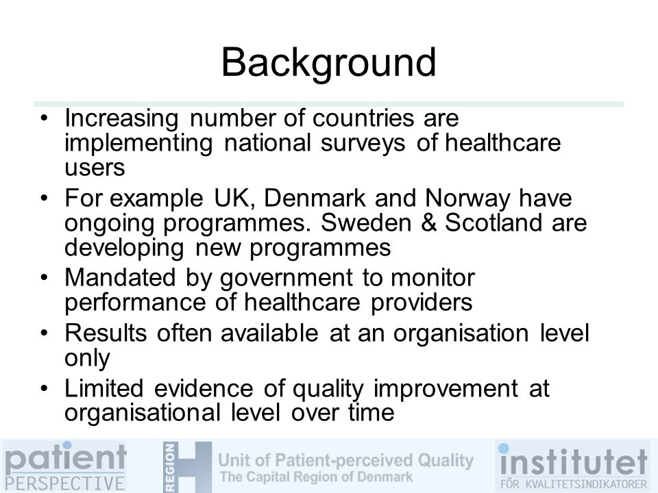Background Increasing number of countries are implementing national surveys of healthcare users For example UK, Denmark and Norway have ongoing programmes.