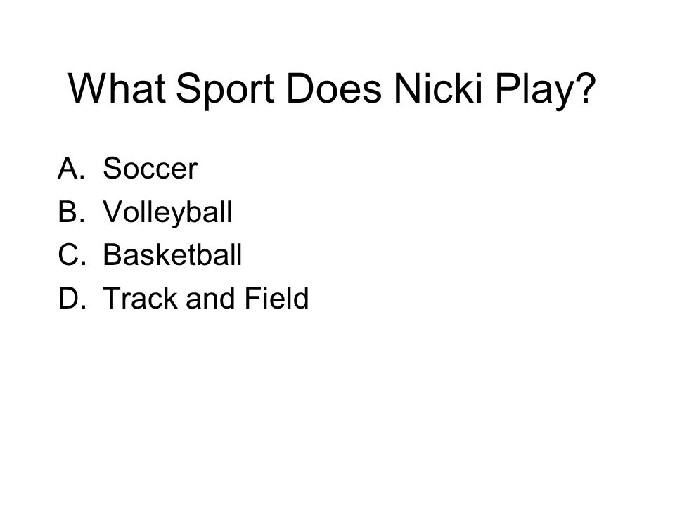 What Sport Does Nicki Play A.Soccer B.Volleyball C.Basketball D.Track and Field