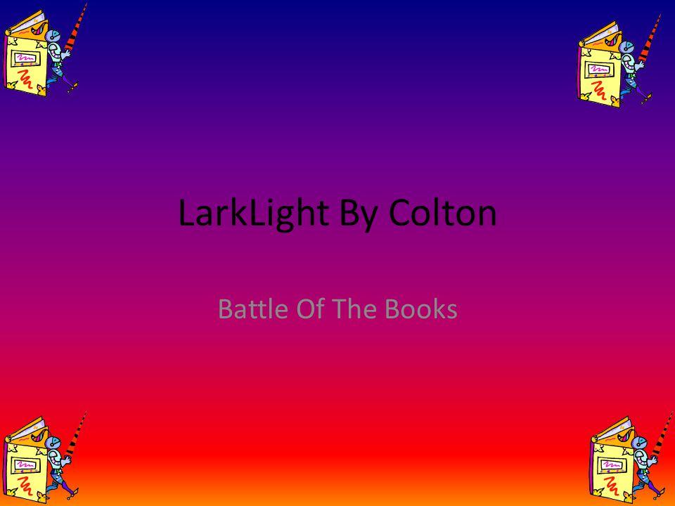 LarkLight By Colton Battle Of The Books