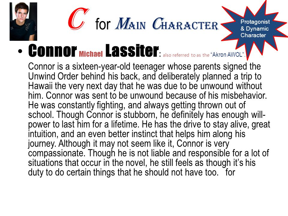"C for M ain C haracter Connor Michael Lassiter : also referred to as the ""Akron AWOL"". Connor is a sixteen-year-old teenager whose parents signed the"