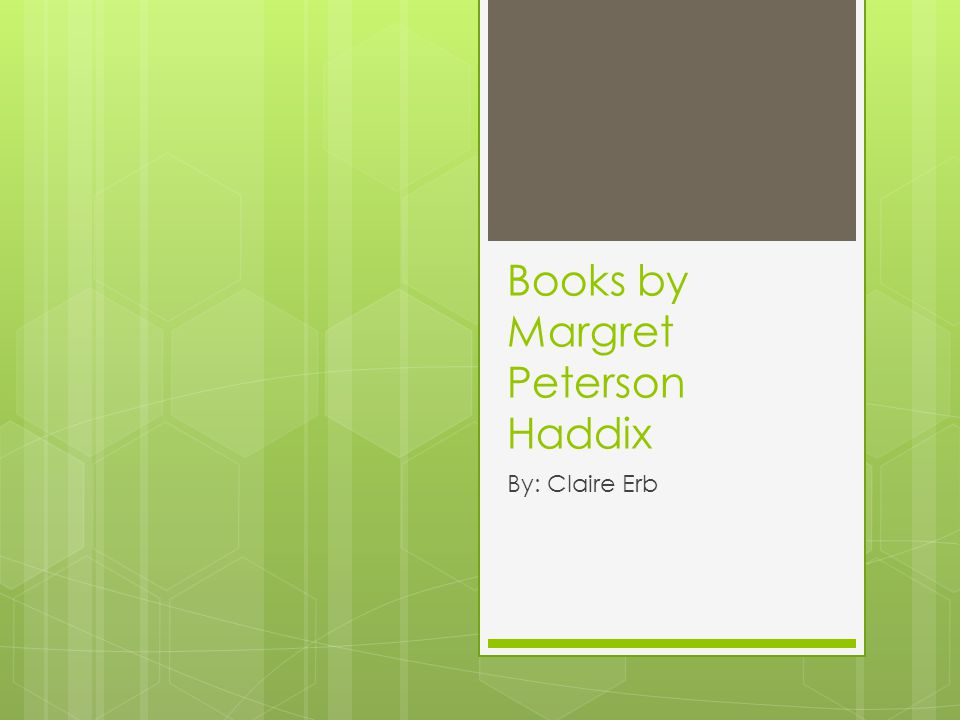 Books by Margret Peterson Haddix By: Claire Erb