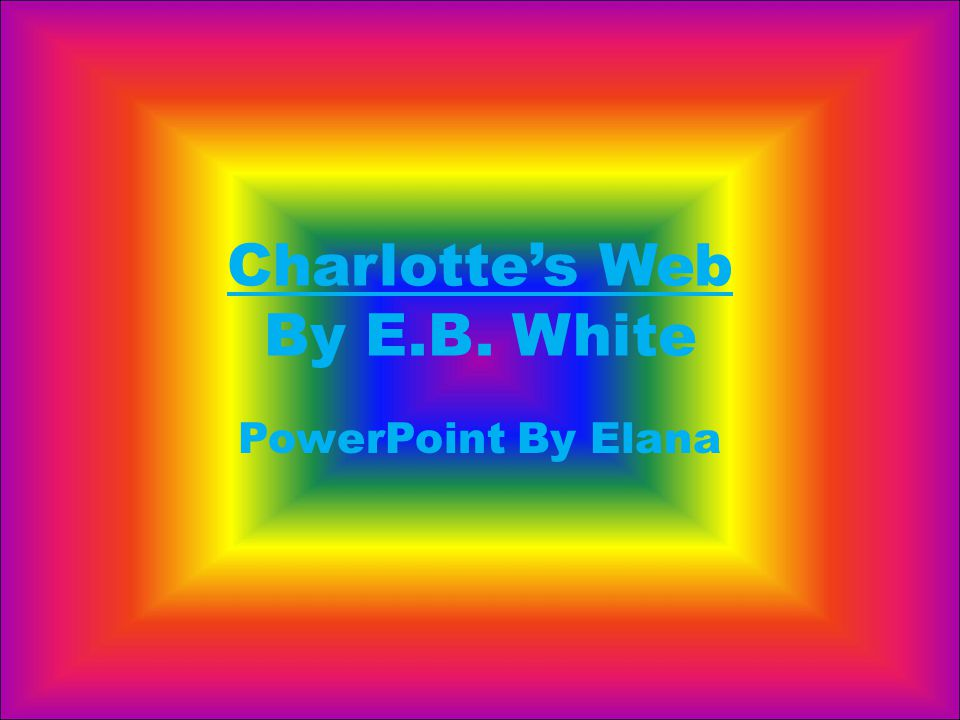 Charlotte's Web By E.B. White PowerPoint By Elana