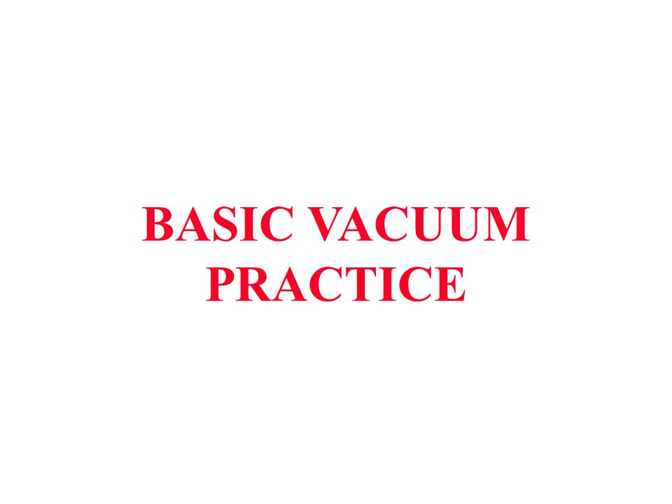 VACUUM SYSTEM USE 1 2 3 4 5 6 7 8 9 10 11 12 Chamber Foreline Roughing Valve Roughing Gauge Roughing Pump Foreline Foreline Valve Foreline Gauge High Vacuum Valve Booster/Blower Vent Valve High Vacuum Gauge 1 9 3 12 4 11 5 2 6 7 8 10 (Page 62 manual)