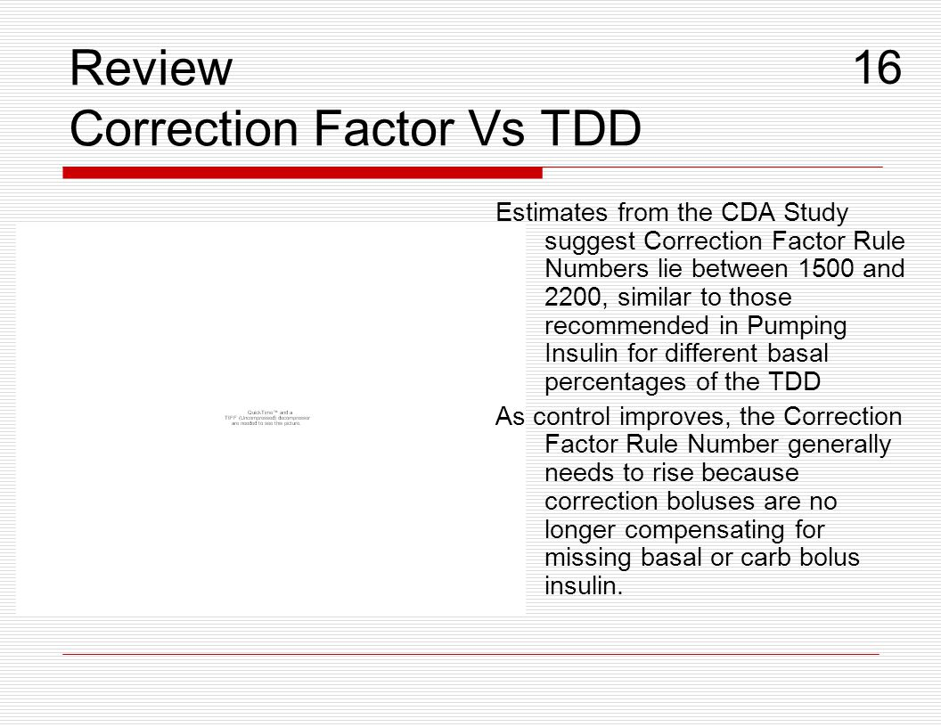 Review Correction Factor Vs TDD Estimates from the CDA Study suggest Correction Factor Rule Numbers lie between 1500 and 2200, similar to those recomm