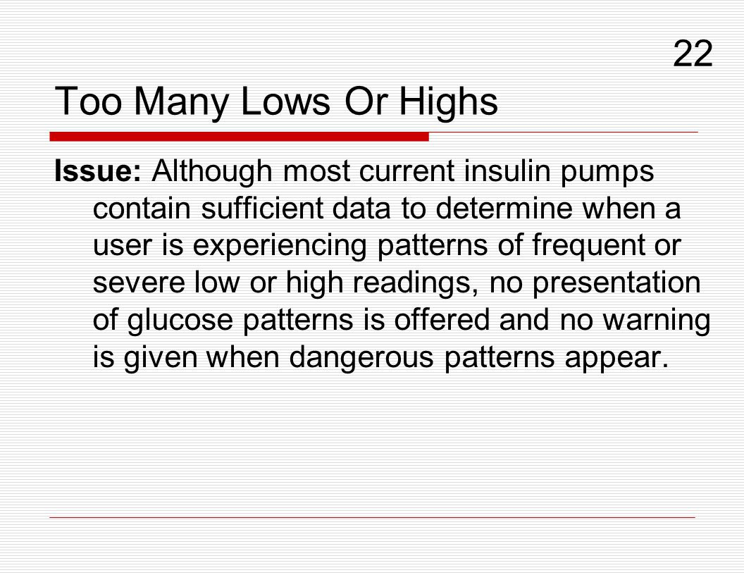 Too Many Lows Or Highs Issue: Although most current insulin pumps contain sufficient data to determine when a user is experiencing patterns of frequen