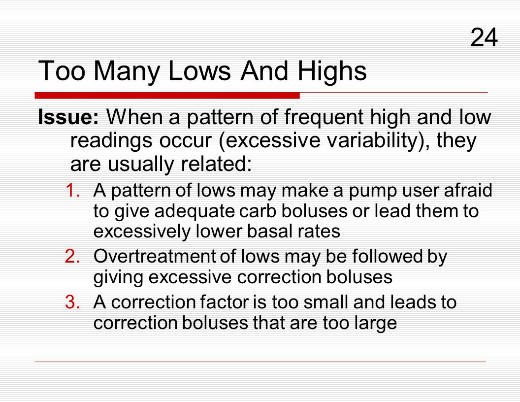 Too Many Lows And Highs Issue: When a pattern of frequent high and low readings occur (excessive variability), they are usually related: 1.A pattern o