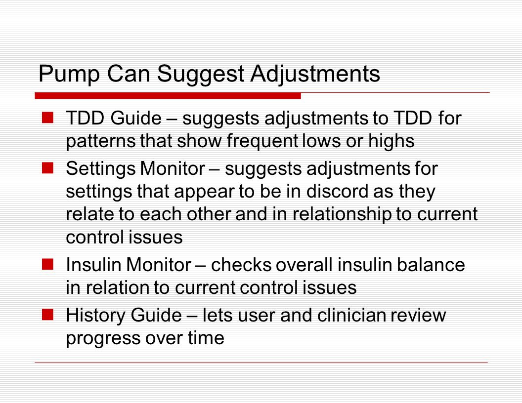 Pump Can Suggest Adjustments TDD Guide – suggests adjustments to TDD for patterns that show frequent lows or highs Settings Monitor – suggests adjustm