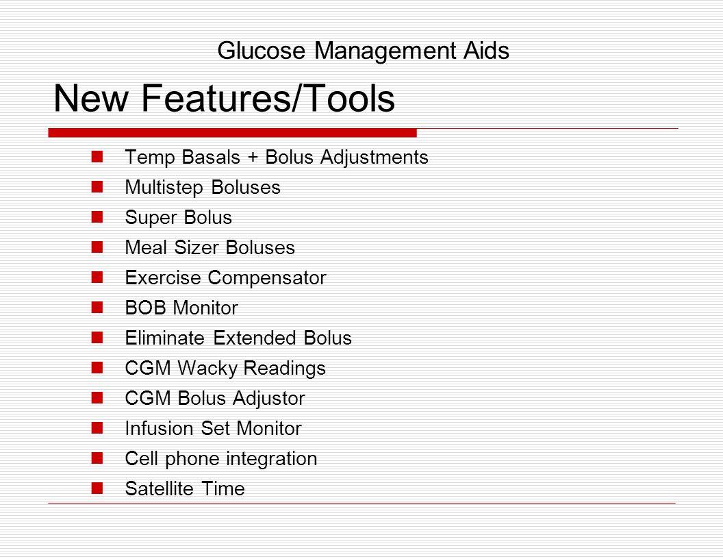 New Features/Tools Temp Basals + Bolus Adjustments Multistep Boluses Super Bolus Meal Sizer Boluses Exercise Compensator BOB Monitor Eliminate Extende
