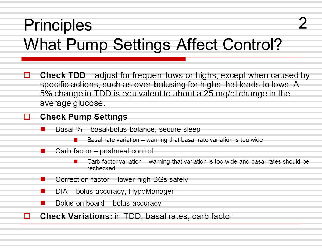 Principles What Pump Settings Affect Control?  Check TDD – adjust for frequent lows or highs, except when caused by specific actions, such as over-bo