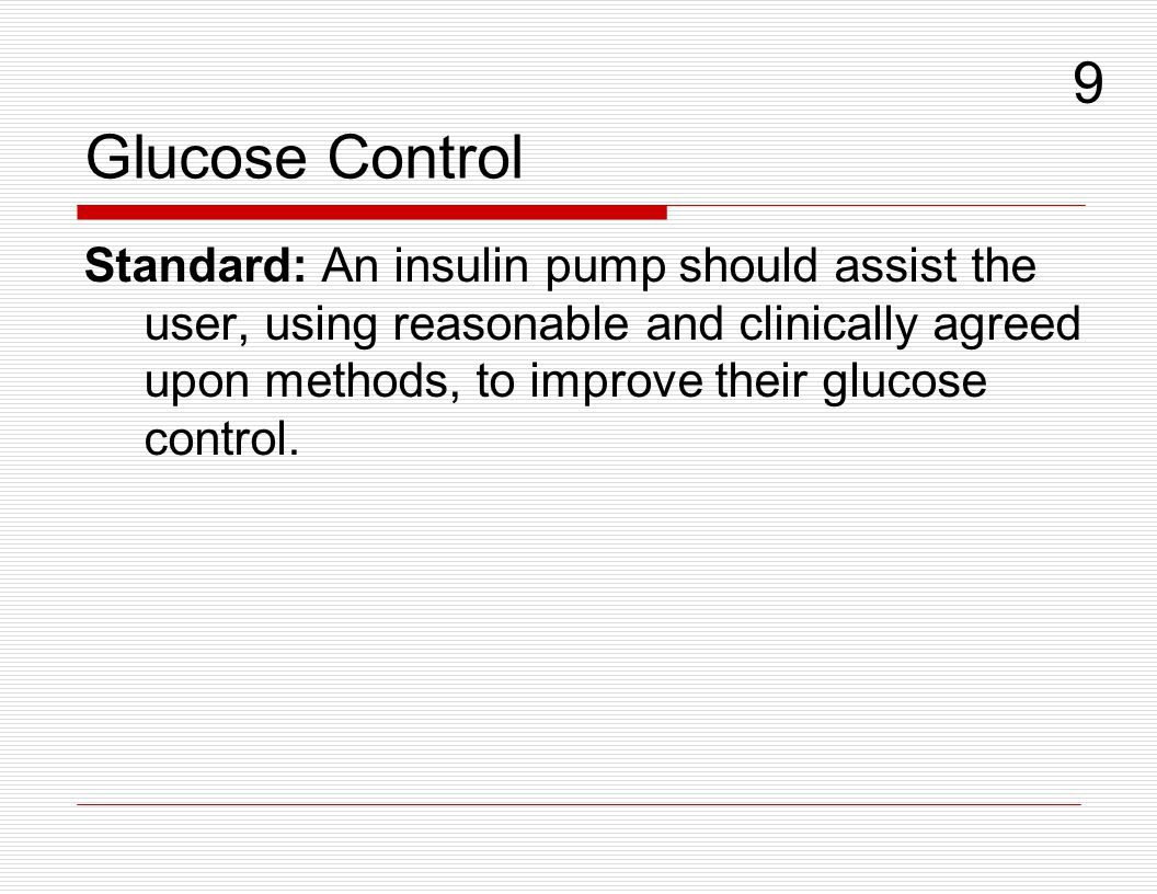 Glucose Control Standard: An insulin pump should assist the user, using reasonable and clinically agreed upon methods, to improve their glucose contro