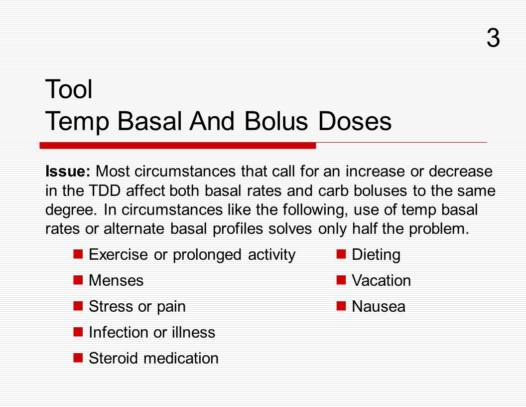 Issue: Most circumstances that call for an increase or decrease in the TDD affect both basal rates and carb boluses to the same degree. In circumstanc