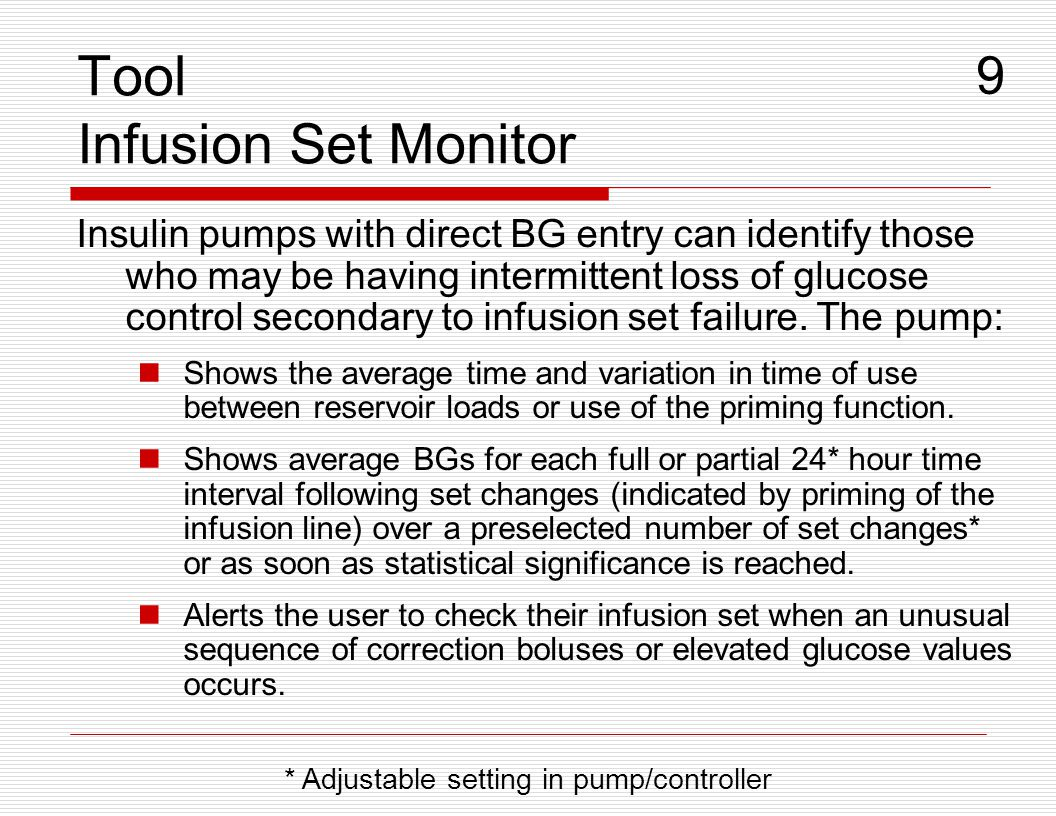 Tool Infusion Set Monitor Insulin pumps with direct BG entry can identify those who may be having intermittent loss of glucose control secondary to in