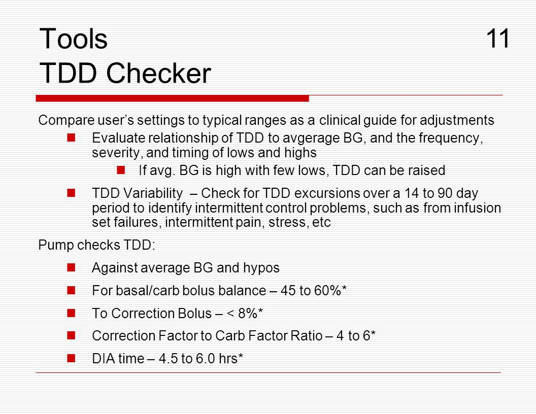 Tools TDD Checker Compare user's settings to typical ranges as a clinical guide for adjustments Evaluate relationship of TDD to avgerage BG, and the f