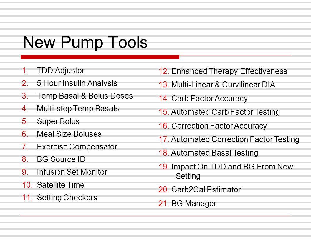 New Pump Tools 1.TDD Adjustor 2.5 Hour Insulin Analysis 3.Temp Basal & Bolus Doses 4.Multi-step Temp Basals 5.Super Bolus 6.Meal Size Boluses 7.Exerci