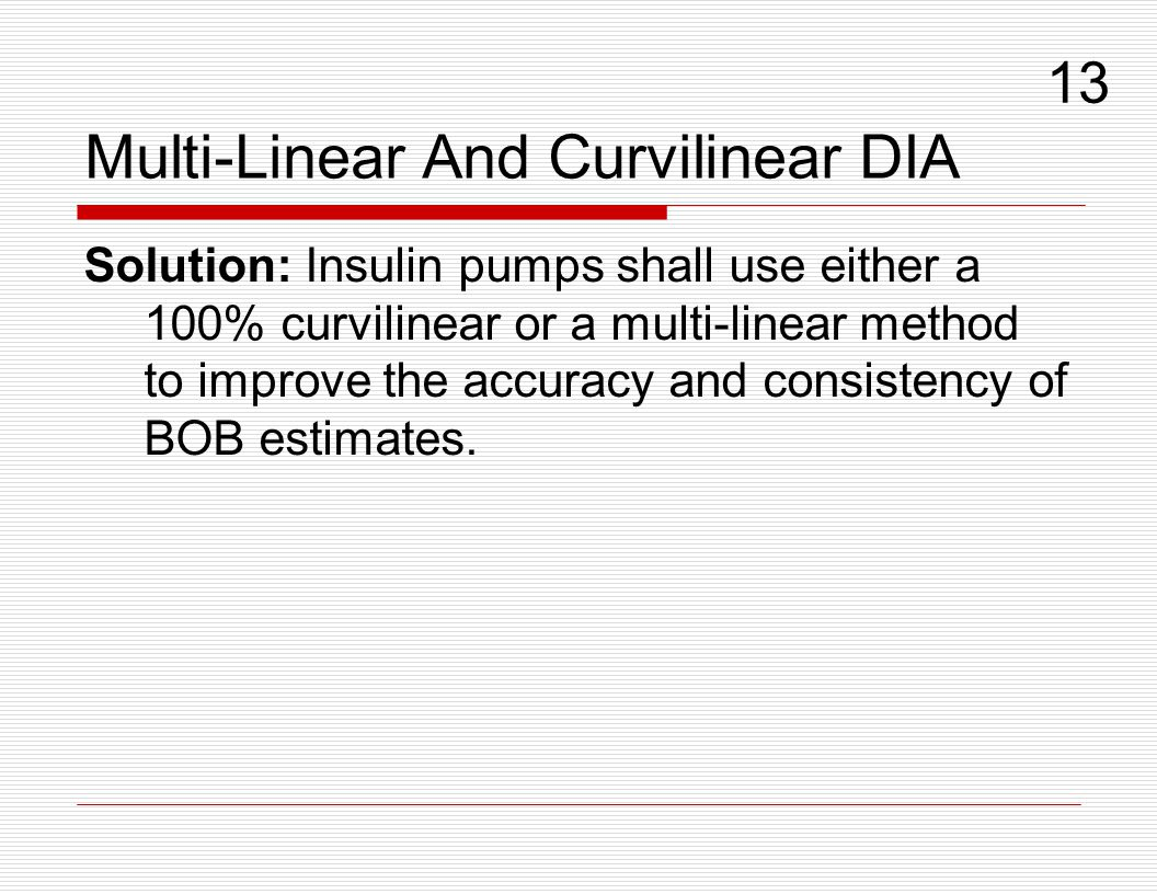 Multi-Linear And Curvilinear DIA Solution: Insulin pumps shall use either a 100% curvilinear or a multi-linear method to improve the accuracy and cons