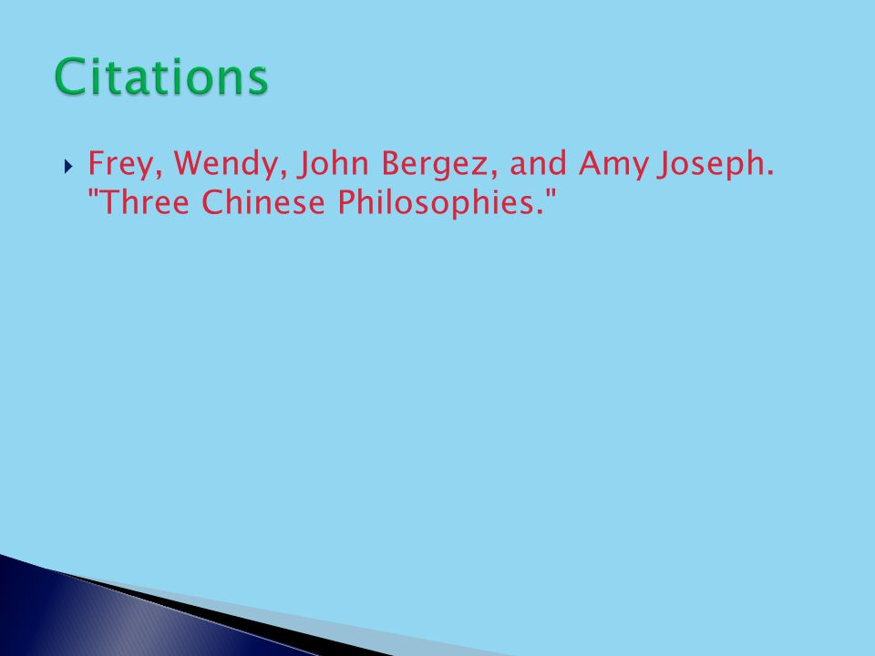 Frey, Wendy, John Bergez, and Amy Joseph. Three Chinese Philosophies.