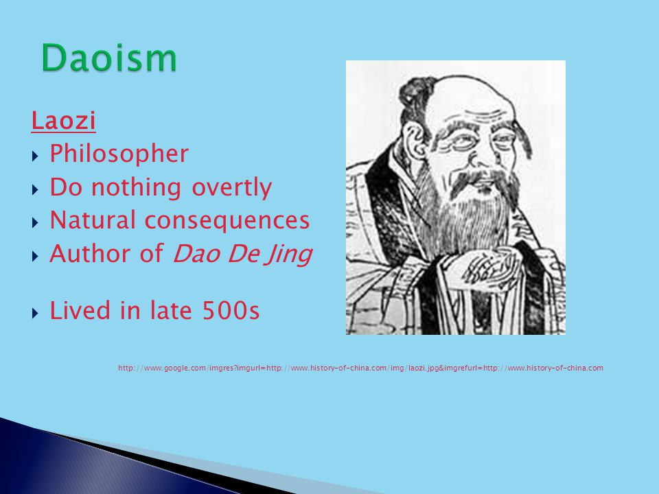 Laozi  Philosopher  Do nothing overtly  Natural consequences  Author of Dao De Jing  Lived in late 500s   imgurl=
