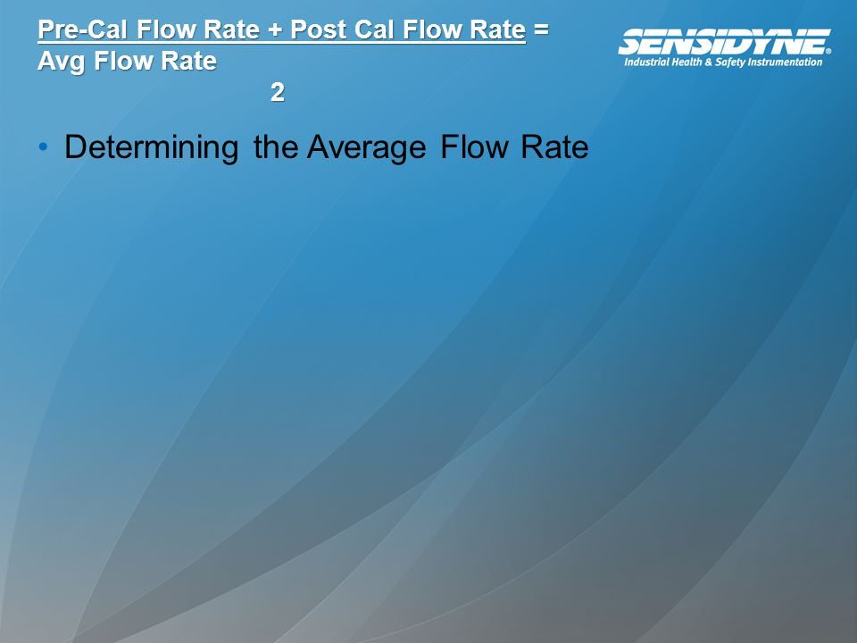 Pre-Cal Flow Rate + Post Cal Flow Rate = Avg Flow Rate 2 Determining the Average Flow Rate
