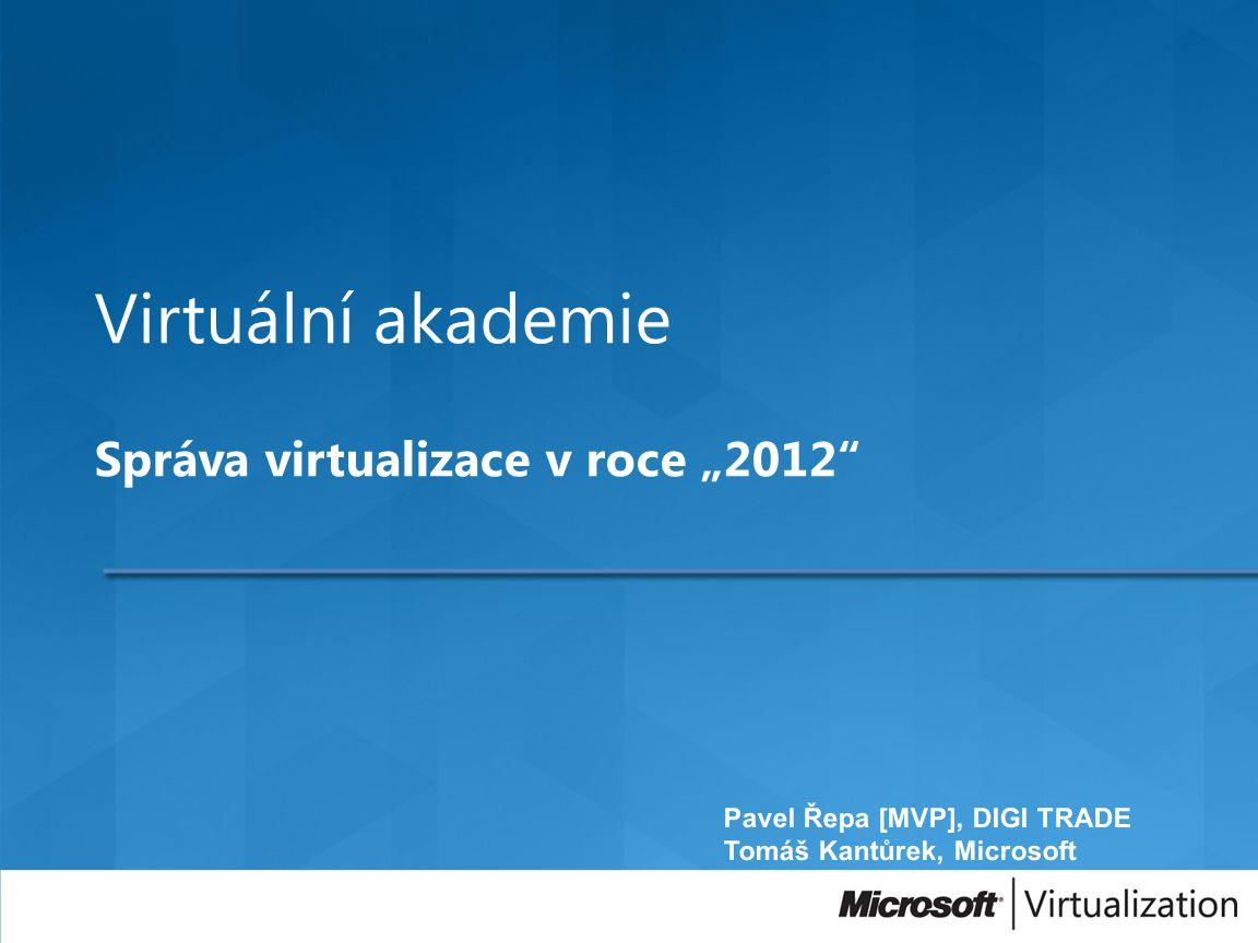 """Virtuální akademie Správa virtualizace v roce """"2012"""""""