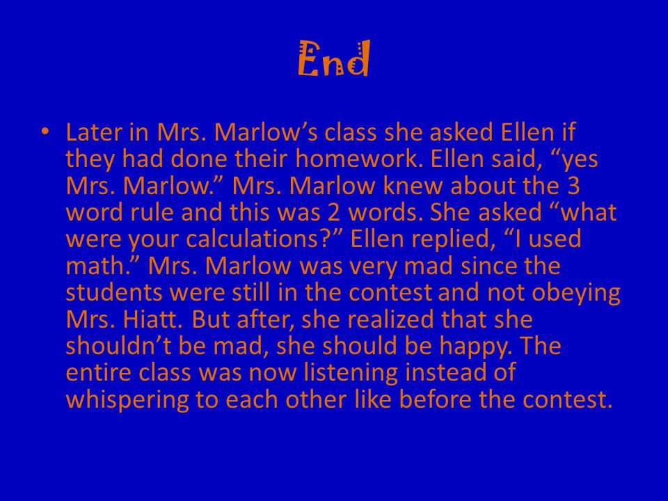 End Later in Mrs. Marlow's class she asked Ellen if they had done their homework.