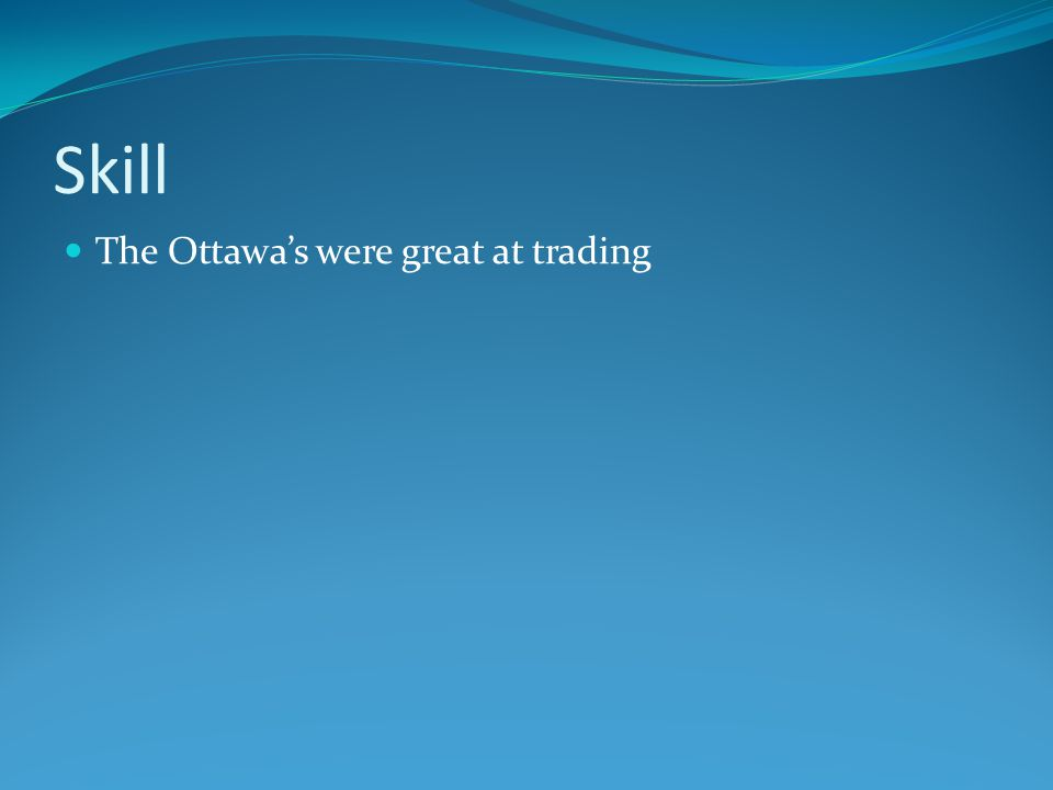 Skill The Ottawa's were great at trading