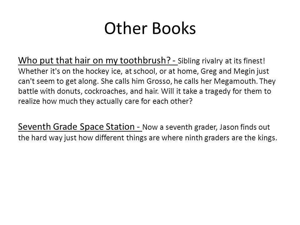 Other Books Who put that hair on my toothbrush. - Sibling rivalry at its finest.