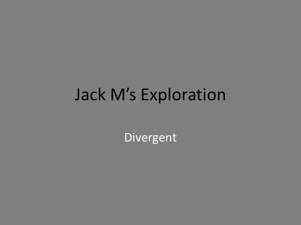 Jack M's Exploration Divergent