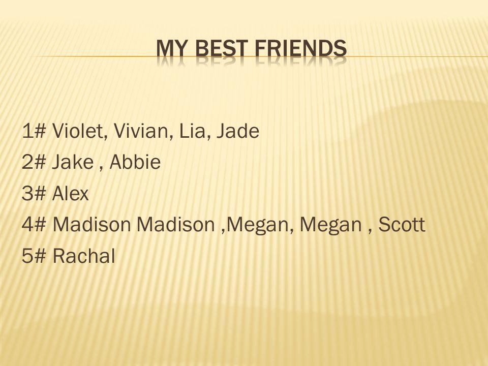 1# Violet, Vivian, Lia, Jade 2# Jake, Abbie 3# Alex 4# Madison Madison,Megan, Megan, Scott 5# Rachal