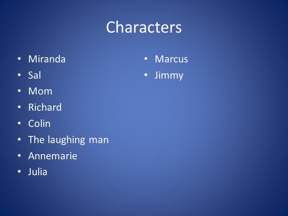 Characters Miranda Sal Mom Richard Colin The laughing man Annemarie Julia Marcus Jimmy
