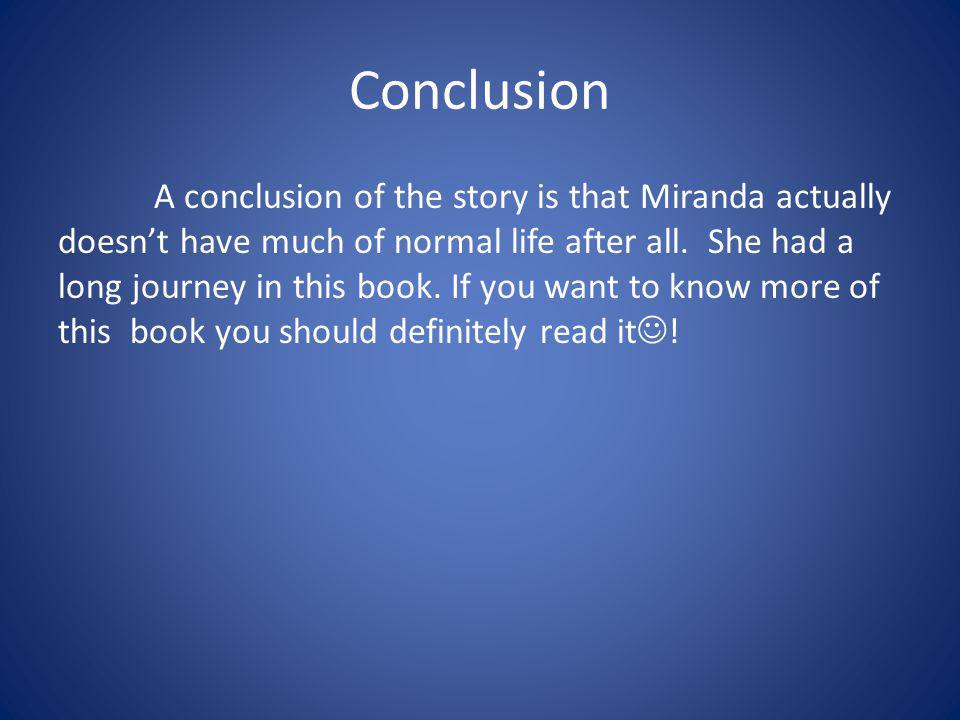 Conclusion A conclusion of the story is that Miranda actually doesn't have much of normal life after all.