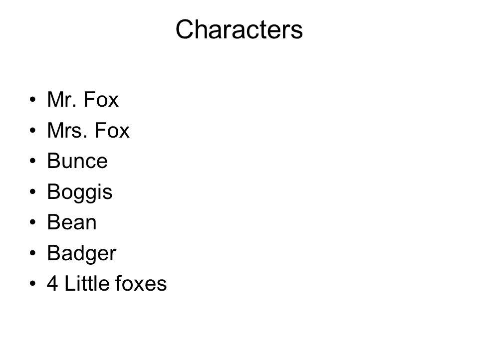 Characters Mr. Fox Mrs. Fox Bunce Boggis Bean Badger 4 Little foxes