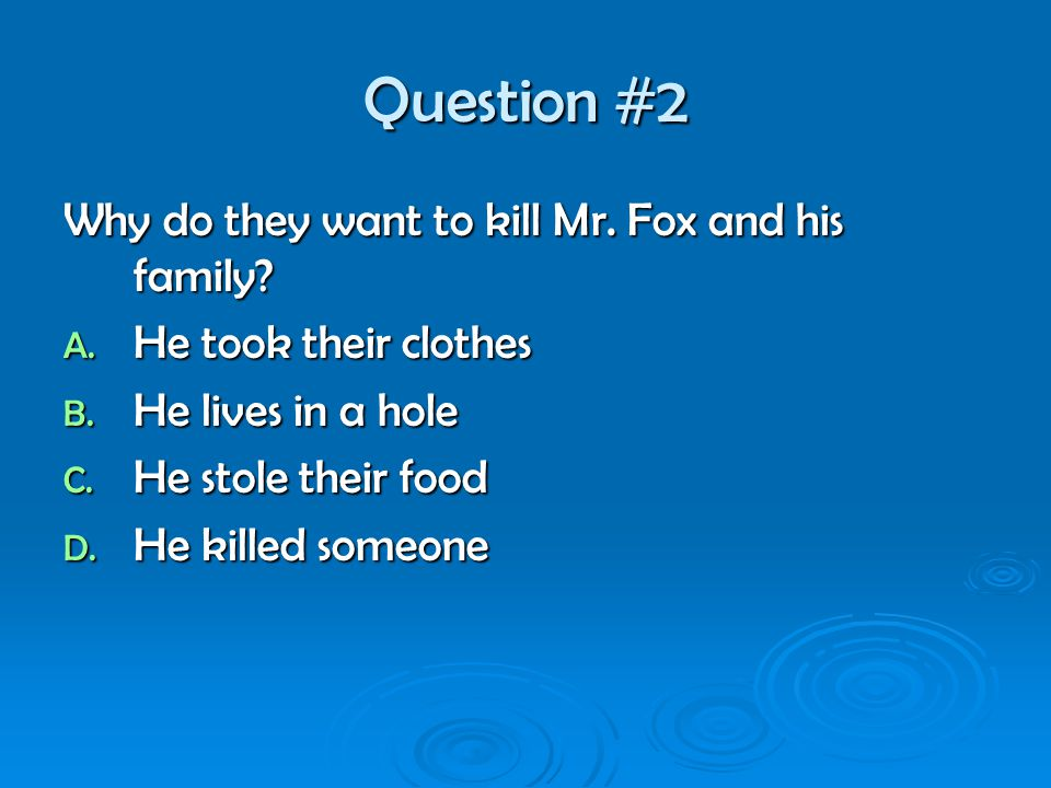 Question #2 Why do they want to kill Mr. Fox and his family.