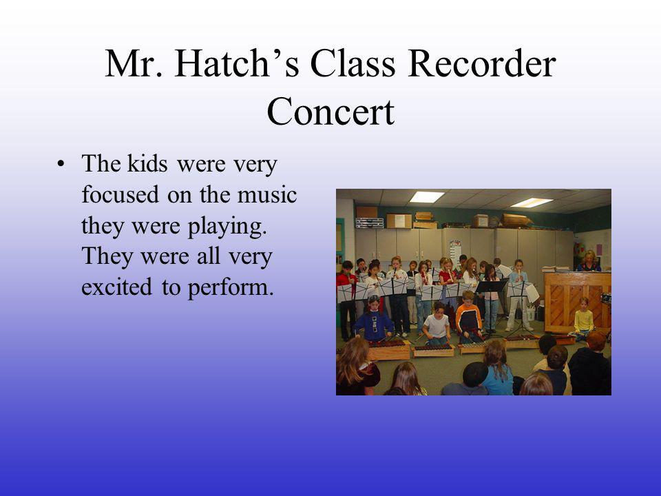 Mr. Hatch's Class Recorder Concert The kids were very focused on the music they were playing. They were all very excited to perform.