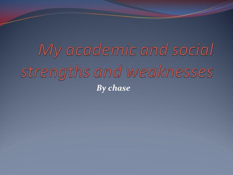 My social strengths I'm friendly.I'm helpful. I have good sportsmanship.