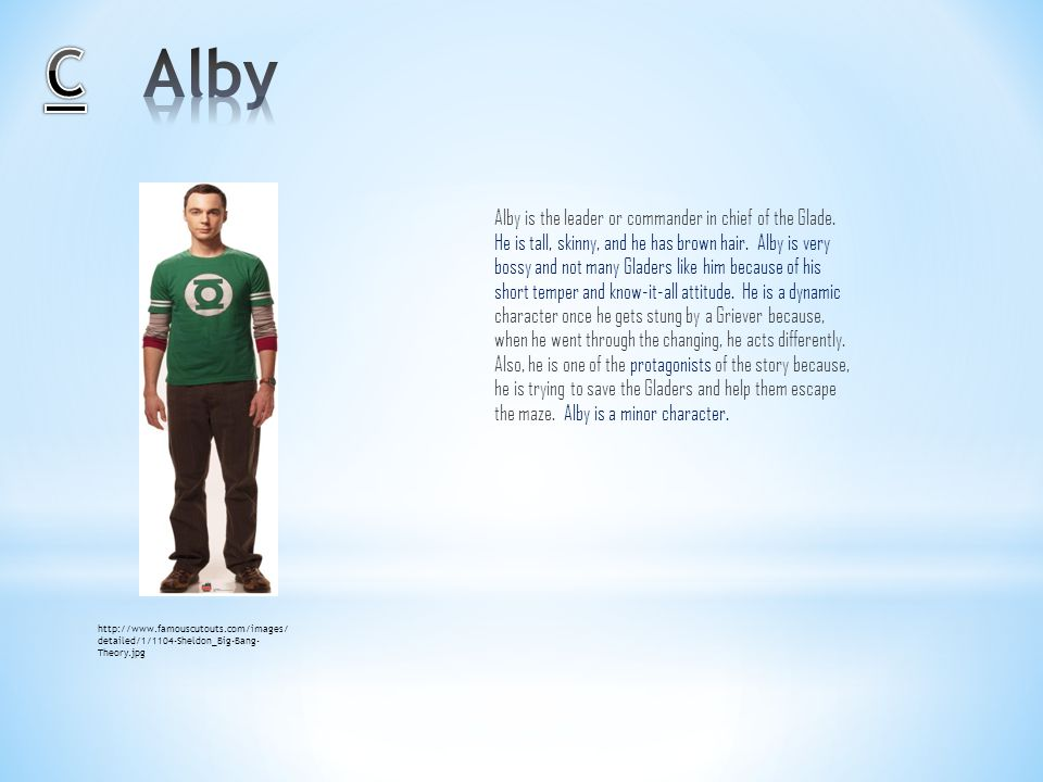 Alby is the leader or commander in chief of the Glade. He is tall, skinny, and he has brown hair. Alby is very bossy and not many Gladers like him bec
